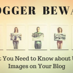 Blogger Beware - What You Need to Know about Using Images on Your Blog